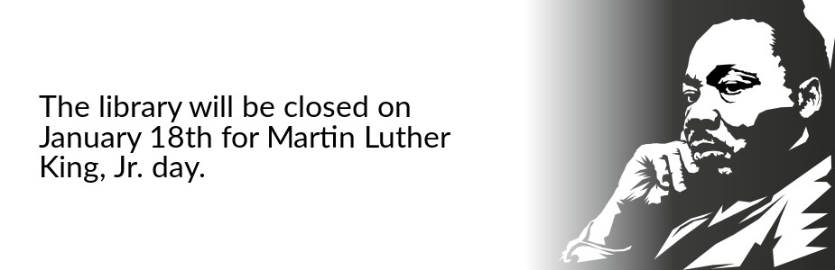 the library will be closed for Martin Luther King Jr. Day